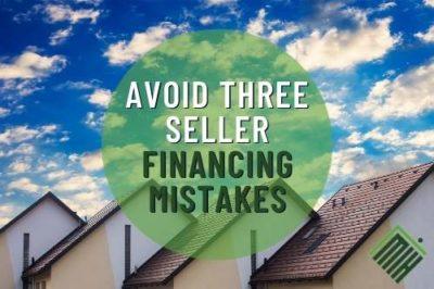 Avoid Three Seller Financing Mistakes